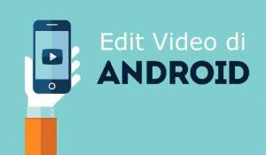 Cara Mengedit Video di Android dengan Mudah