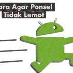 3 Cara Agar Hp Android tidak Lemot Kembali