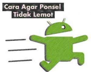 Cara Agar Hp Android tidak Lemot