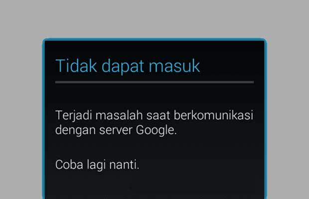 ada masalah saat berkomunikasi dengan server google