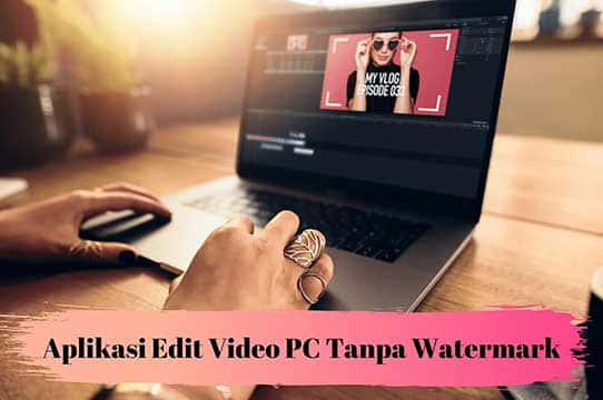 Daftar Software Edit Video untuk PC Tanpa Watermark