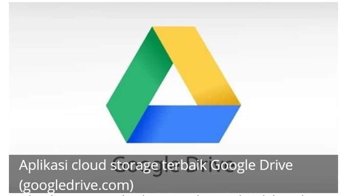 Daftar Penyimpanan Cloud Terbaik google drive