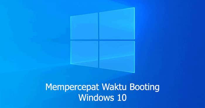 cara mempercepat booting windows 10